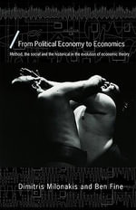 From Political Economy to Economics : Method, the Social and the Historical in the Evolution of Economic Theory - Dimitris Milonakis