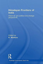 Himalayan Frontiers of India : Historical, Geo-Political and Strategic Perspectives - K. Warikoo