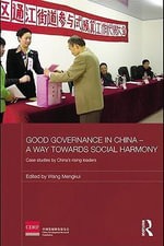 Good Governance in China - A Way Towards Social Harmony : Case Studies by China's Rising Leaders - Wang Mengkui