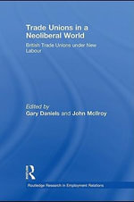 Trade Unions in a Neoliberal World : [British Trade Unions Under New Labour] - Gary Daniels