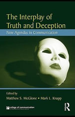The Interplay of Truth and Deception : New Agendas in Theory and Research - Matthew S. McGlone