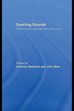 Sporting Sounds : Relationships Between Sport and Music - Anthony Bateman