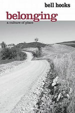 Belonging : A Culture of Place - Bell Hooks