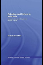 Rebellion and Reform in Indonesia : Jakarta's Security and Autonomy Policies in Aceh - Michelle Ann Miller