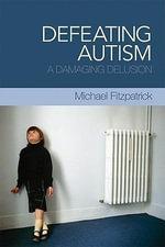 Defeating Autism : A Damaging Delusion - Michael Fitzpatrick