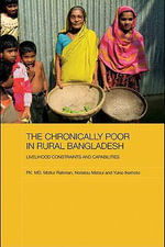 The Chronically Poor in Rural Bangladesh : Livelihood Constraints and Capabilities - Pk M. D. Motiur Rahman
