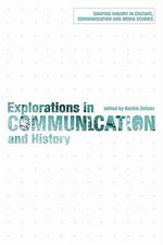 Explorations in Communication and History - Barbie Zelizer