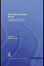 The Value Creating Board : Corporate Governance and Organizational Behaviour - Morten Huse
