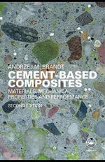 Cement-Based Composites : Materials, Mechanical Properties and Performance - Andrzej Marek Brandt