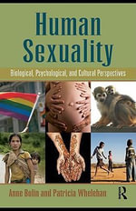 Human Sexuality : Biological, Psychological, and Cultural Perspectives - Anne Bolin