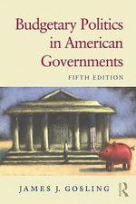 Budgetary Politics in American Governments - James J. Gosling