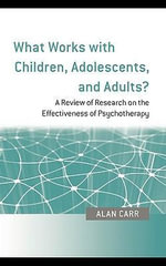 What Works with Children, Adolescents, and Adults? : A Review of Research on the Effectiveness of Psychotherapy - Alan, Dr Carr