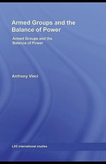 Armed Groups and the Balance of Power : The International Relations of Terrorists, Warlords and Insurgents - Anthony Vinci