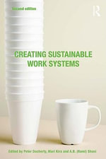 Creating Sustainable Work Systems (2nd edn) : Developing Social Sustainability - Mari Kira