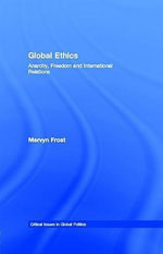 Global Ethics : Anarchy, Freedom and International Relations - Mervyn Frost