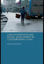 Labour Migration and Social Development in Contemporary China - Rachel Murphy
