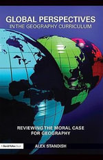 Global Perspectives in the Geography Curriculum : Reviewing the Moral Case for Geography - Alex Standish