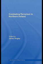 Combating Terrorism in Northern Ireland - James Dingley