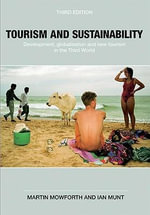 Tourism and Sustainability : Development, Globalisation and New Tourism in the Third World - Martin Mowforth
