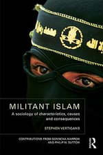 Militant Islam : A Sociology of Characteristics, Causes and Consequences - Stephen Vertigans
