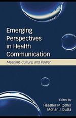 Emerging Perspectives in Health Communication : Meaning, Culture, and Power - Heather Zoller