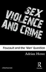 Sex, Violence and Crime : Foucault and the 'Man' Question - Adrian Howe