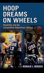 Hoop Dreams on Wheels : Disability and the Competitive Wheelchair Athlete - Ronald J. Berger