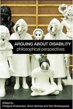 Arguing about Disability : Philosophical Perspectives - Kristjana Kristiansen