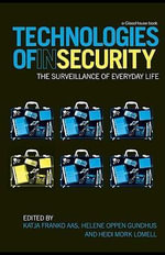 Technologies of InSecurity : The Surveillance of Everyday Life - Katja Franko Aas