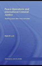 Peace Operations and International Criminal Justice : Building Peace After Mass Atrocities - Majbritt Lyck