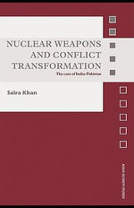 Nuclear Weapons and Conflict Transformation : The Case of India-Pakistan - Saira Khan