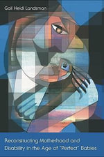 Reconstructing Motherhood and Disability in the Age of