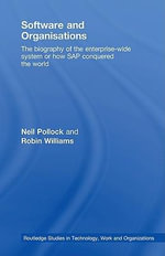 Software and Organizations : The Biography of the Enterprise-Wide System or How SAP Conquered the World - Neil Pollock