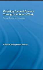 Crossing Cultural Borders Through the Actor's Work : Foreign Bodies of Knowledge - Claudia Tatinge Nascimento