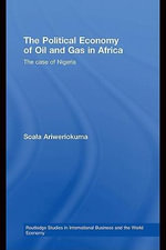 The Political Economy of Oil and Gas in Africa : The Case of Nigeria - Soala Ariweriokuma