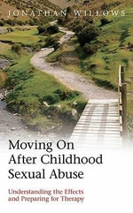 Moving On After Childhood Sexual Abuse : Understanding the Effects and Preparing for Therapy - Jonathan Willows