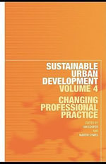 Sustainable Urban Development Volume 4 : Changing Professional Practice - Ian Cooper