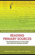 Reading Primary Sources : The Interpretation of Texts from 19th and 20th Century History - Miriam Dobson
