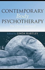 Contemporary Body Psychotherapy : The Chiron Approach - Linda Hartley
