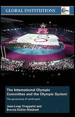 The International Olympic Committee and the Olympic System : The Governance of World Sport - Jean-Loup Chappelet