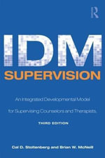 IDM Supervision : An Integrative Developmental Model for Supervising Counselors and Therapists - Cal D. Stoltenberg