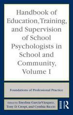 Handbook of Education, Training, and Supervision of School Psychologists in School and Community, Volume 1 :  Foundations of Professional Practice - Vazquez Enedina