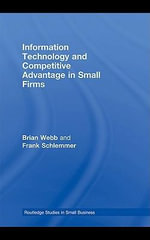 Information Technology and Competitive Advantage in Small Firms - Brian Webb