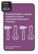 Teaching English Language Learners in Career and Technical Education Programs - Victor M. Hernandez-Gantes