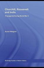 Churchill, Roosevelt and India : Propaganda During World War II - Auriol Weigold