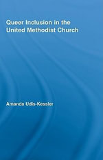 Queer Inclusion in the United Methodist Church - Amanda Udis-Kessler