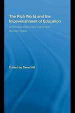 The Rich World and the Impoverishment of Education : Diminishing Democracy, Equity and Workers' Rights - Dave Hill