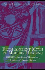 From Ancient Myth to Modern Healing : Themis: Goddess of Heart-Soul, Justice and Reconciliation - Pamela Donleavy