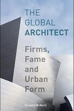 The Global Architect : Firms, Fame and Urban Form - Donald McNeill
