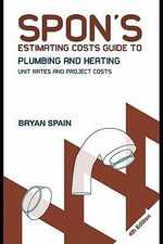Spon's Estimating Costs Guide to Plumbing and Heating : Unit Rates and Project Costs - Bryan Spain